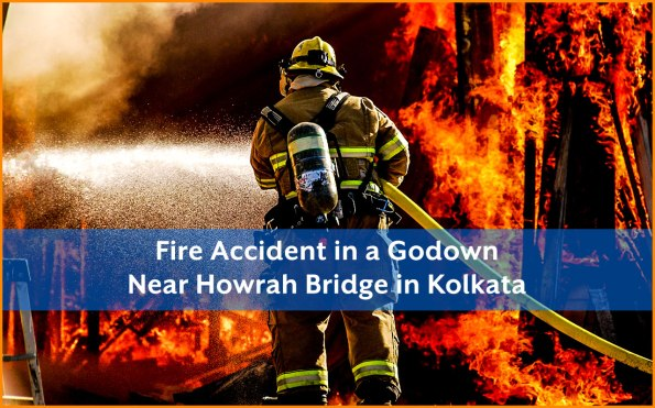 Fire Accident in a Godown Near Howrah Bridge in Kolkata - Blog- NIST